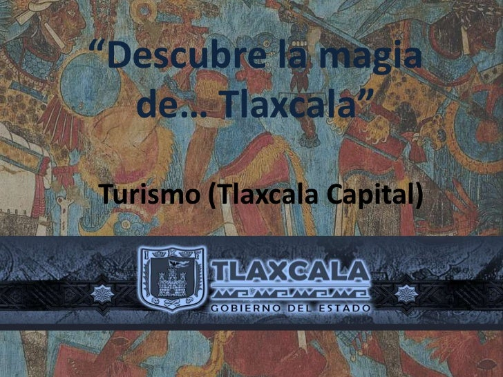 """Descubre la magia  de… Tlaxcala""Turismo (Tlaxcala Capital)"
