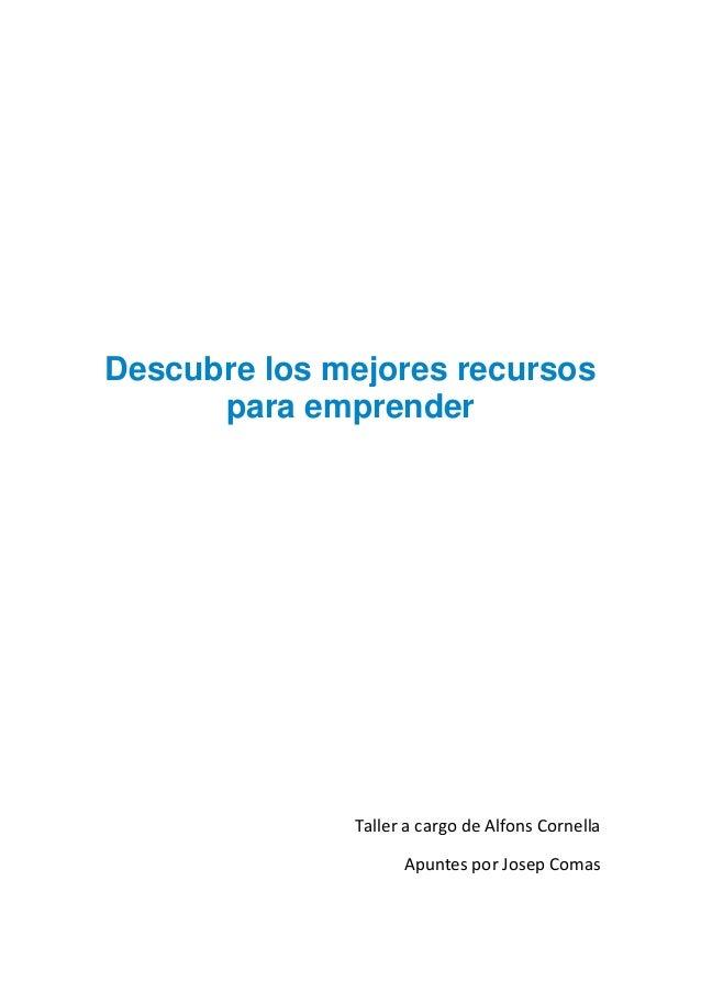 Descubre los mejores recursos para emprender Taller a cargo de Alfons Cornella Apuntes por Josep Comas