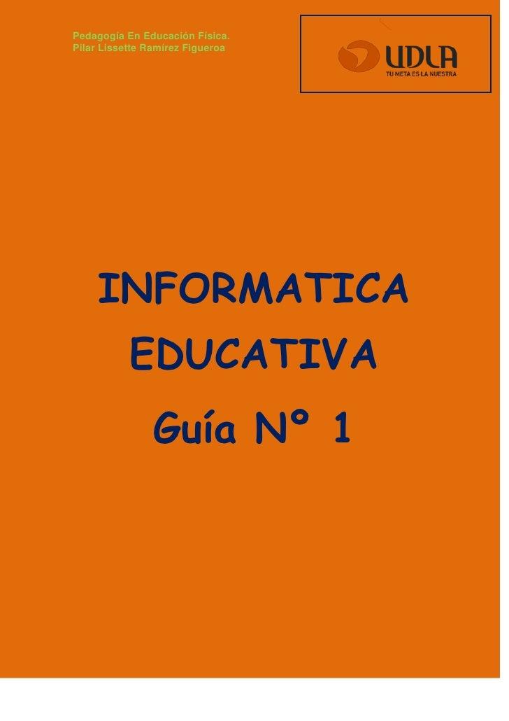Pedagogía En Educación Física.Pilar Lissette Ramírez Figueroa     INFORMATICA           EDUCATIVA               Guía Nº 1