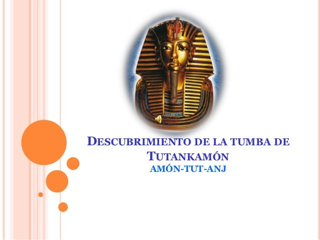 DESCUBRIMIENTO DE LA TUMBA DE        TUTANKAMÓN         AMÓN-TUT-ANJ