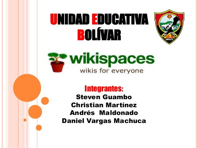 UNIDAD EDUCATIVA BOLÍVAR Integrantes: Steven Guambo Christian Martínez Andrés Maldonado Daniel Vargas Machuca