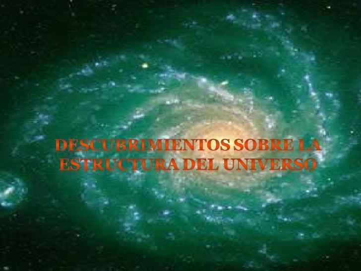 Descubrimiento Sobre La Estructura Del Universo Ppt