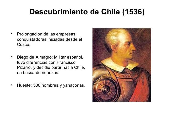 Descubrimiento de Chile (1536) <ul><li>Prolongación de las empresas conquistadoras iniciadas desde el Cuzco. </li></ul><ul...