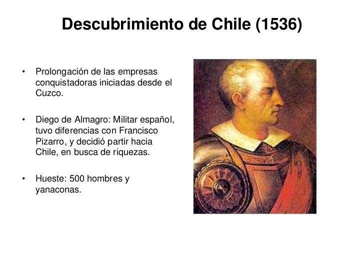 Descubrimiento de Chile (1536)•   Prolongación de las empresas    conquistadoras iniciadas desde el    Cuzco.•   Diego de ...