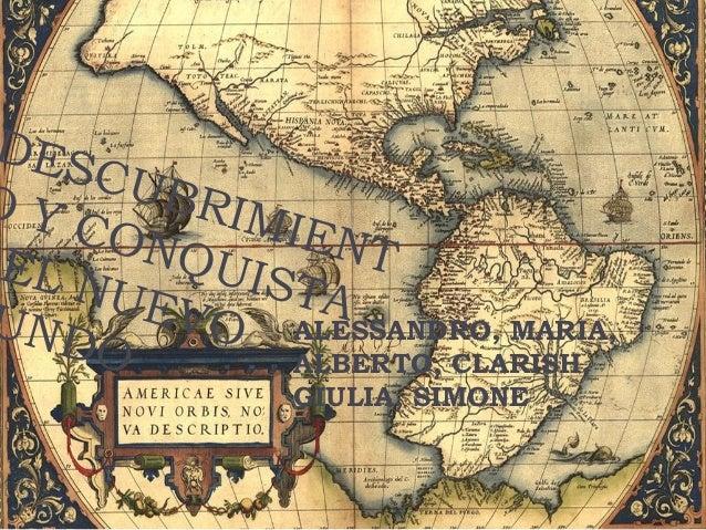 DESCUBRIMIENT O Y CONQUISTA EL NUEVOUNDO ALESSANDRO, MARIA, ALBERTO, CLARISH, GIULIA, SIMONE