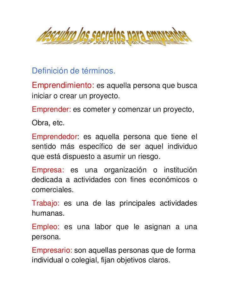 Definición de términos.<br />Emprendimiento: es aquella persona que busca iniciar o crear un proyecto.<br />Emprender: es ...