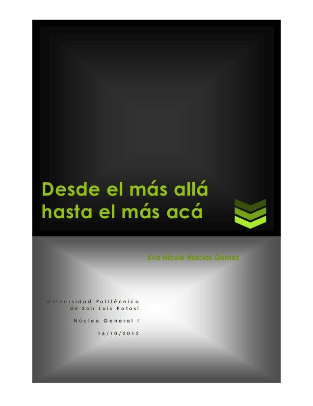 Desde el más alláhasta el más acá                          Eva Nicole Macías GómezUniversidad Politécnica     de San Luis ...