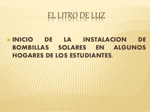 EL LITRO DE LUZ   INICIO DE LA INSTALACION DE  BOMBILLAS SOLARES EN ALGUNOS  HOGARES DE LOS ESTUDIANTES.