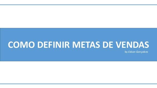 COMO DEFINIR METAS DE VENDAS  by Edson Gonçalves