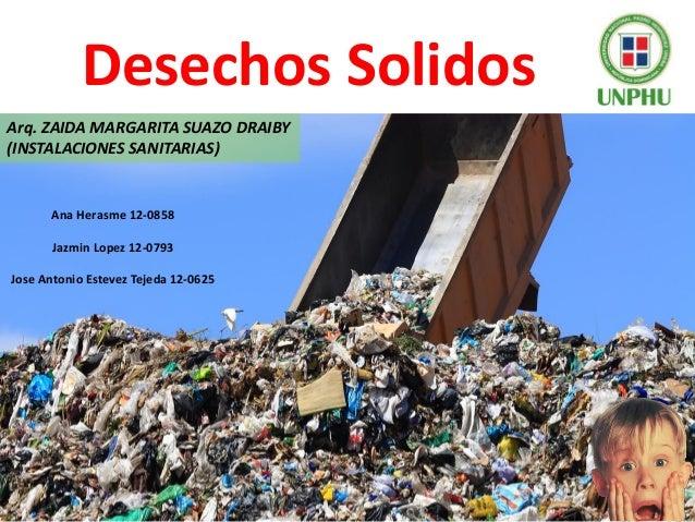 Desechos Solidos Ana Herasme 12-0858 Jazmin Lopez 12-0793 Jose Antonio Estevez Tejeda 12-0625 Arq. ZAIDA MARGARITA SUAZO D...