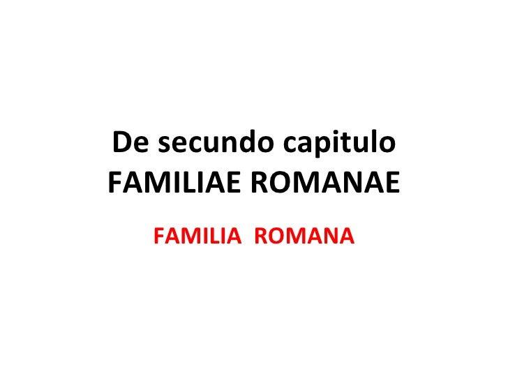 De secundo capitulo FAMILIAE ROMANAE FAMILIA  ROMANA