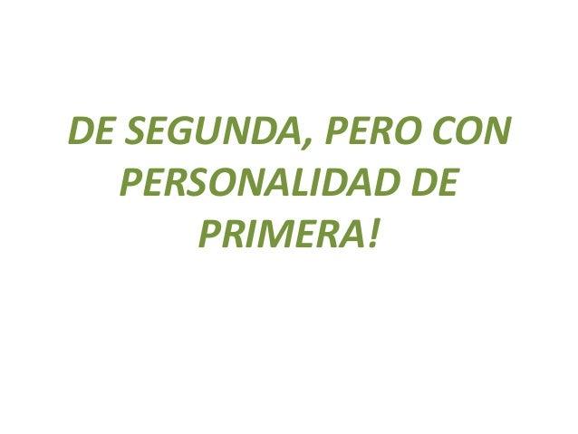DE SEGUNDA, PERO CON PERSONALIDAD DE PRIMERA!
