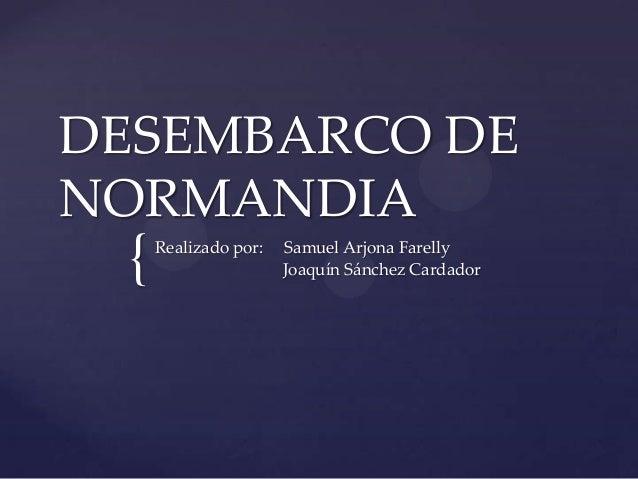 {DESEMBARCO DENORMANDIARealizado por: Samuel Arjona FarellyJoaquín Sánchez Cardador