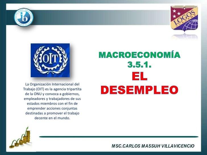 La Organización Internacional del Trabajo (OIT) es la agencia tripartita  de la ONU y convoca a gobiernos, empleadores y t...