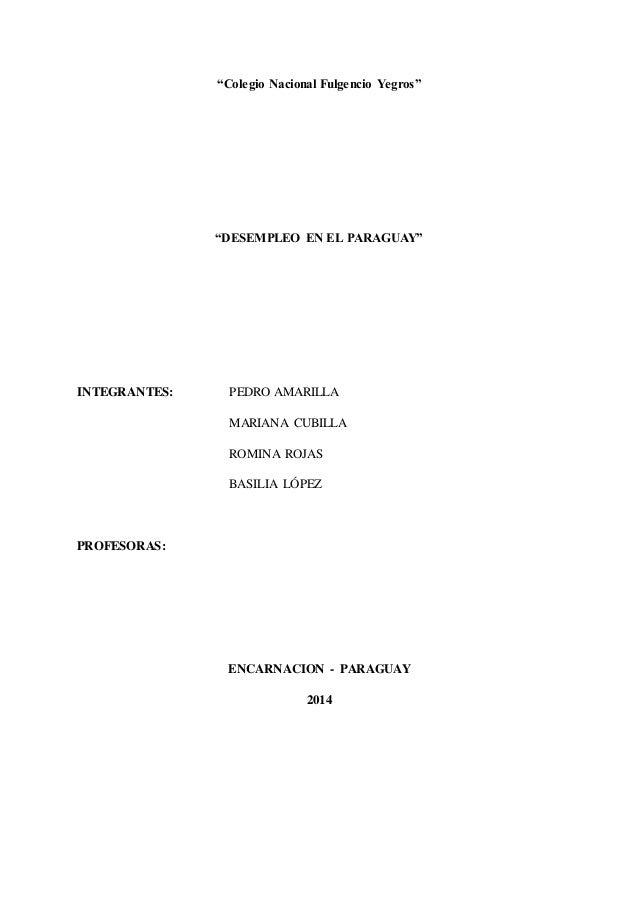 """""""Colegio Nacional Fulgencio Yegros"""" """"DESEMPLEO EN EL PARAGUAY"""" INTEGRANTES: PEDRO AMARILLA MARIANA CUBILLA ROMINA ROJAS BA..."""