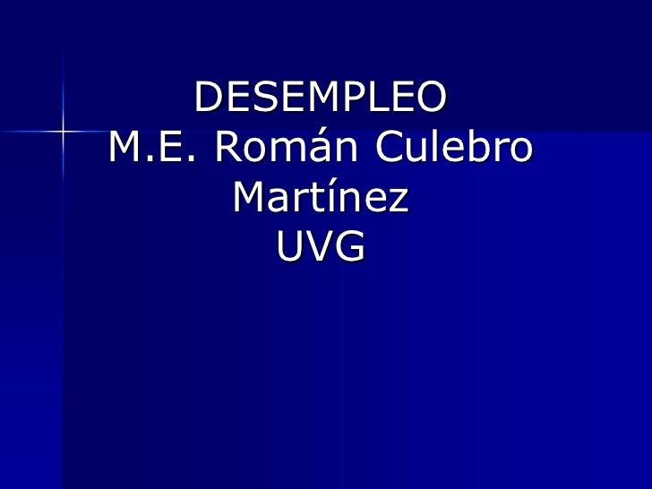 DESEMPLEOM.E. Román Culebro MartínezUVG<br />