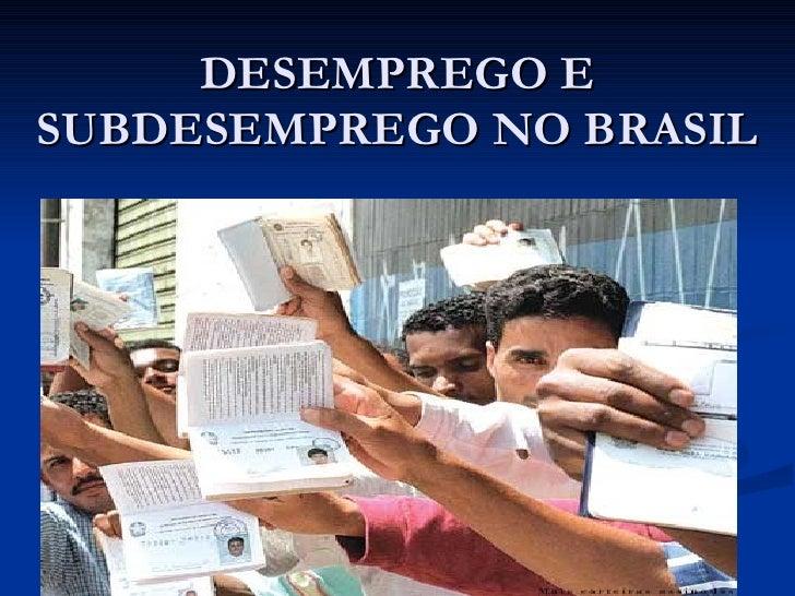 DESEMPREGO E SUBDESEMPREGO NO BRASIL