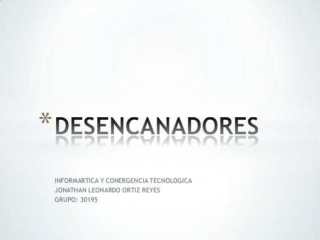 * INFORMARTICA Y CONERGENCIA TECNOLOGICA JONATHAN LEONARDO ORTIZ REYES GRUPO: 30195