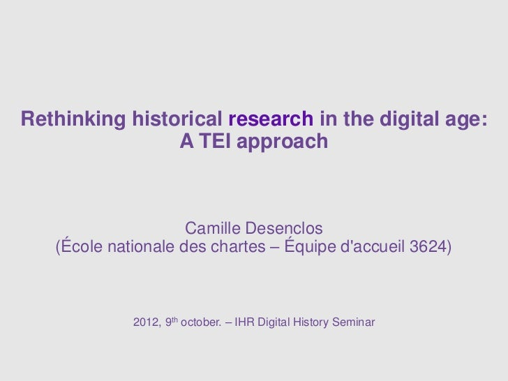 Rethinking historical research in the digital age:                A TEI approach                     Camille Desenclos   (...