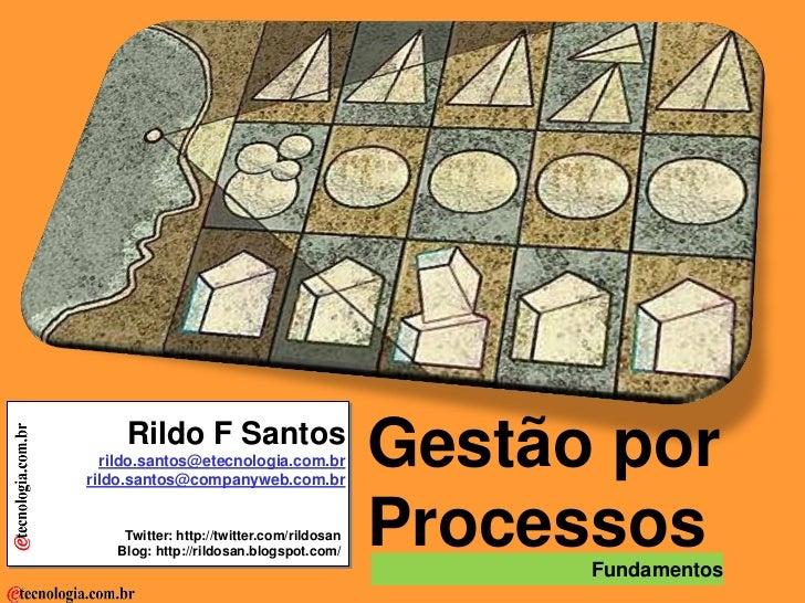 Gestão por Processos | fundamentos                                               Rildo F Santos                           ...