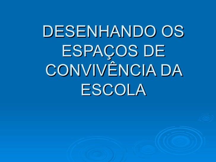 DESENHANDO OS ESPAÇOS DE CONVIVÊNCIA DA ESCOLA