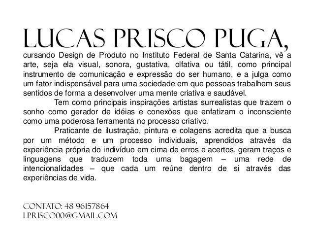 Lucas prisco puga,  cursando Design de Produto no Instituto Federal de Santa Catarina, vê a arte, seja ela visual, sonora,...