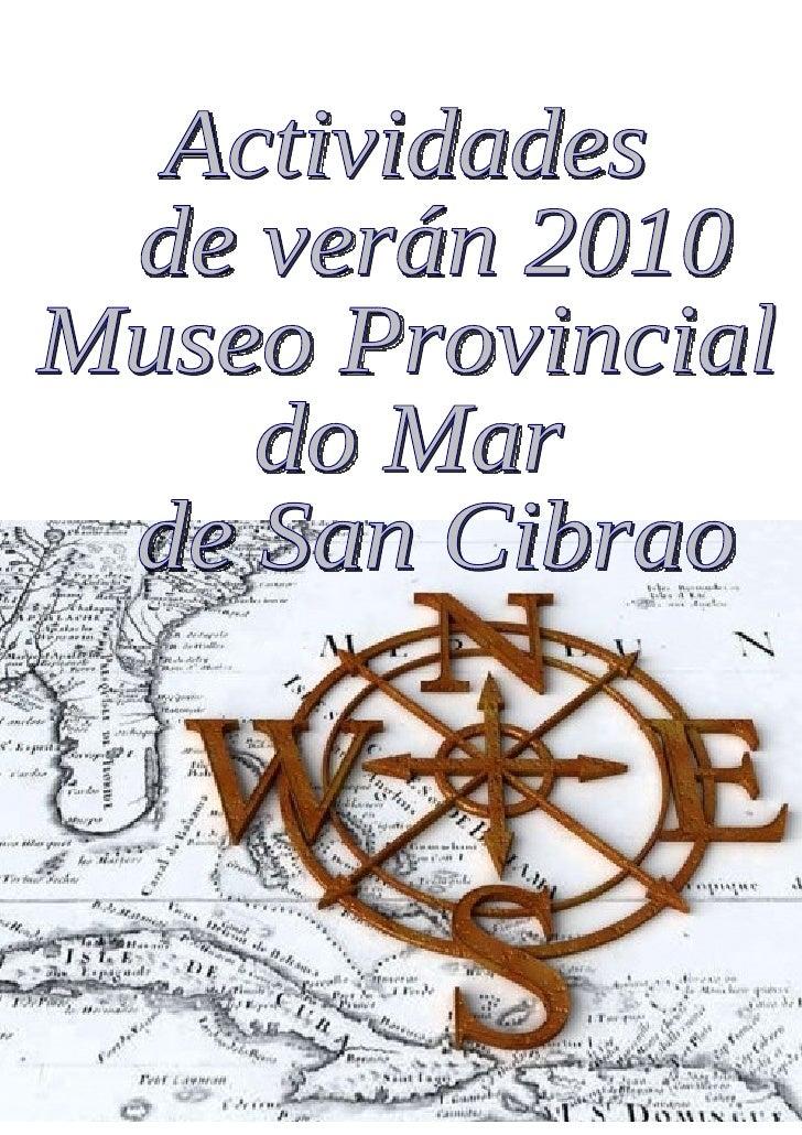 PROPOSTA PARA O PROGRAMA DE           ACTIVIDADES DE VERÁN – 2010         NO MUSEO PROVINCIAL DO MAR DE                   ...