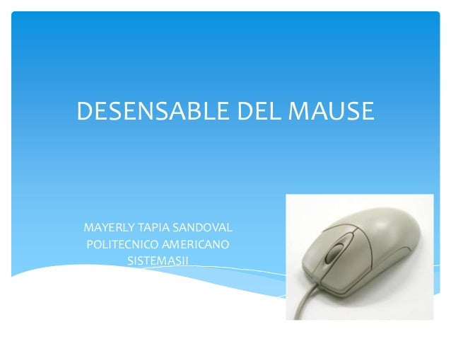 DESENSABLE DEL MAUSE MAYERLY TAPIA SANDOVAL POLITECNICO AMERICANO SISTEMASII 2014