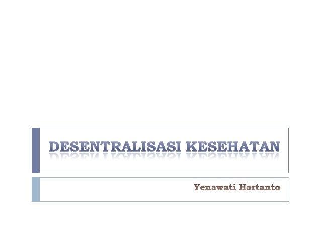  Isu Desentralisasi di Indonesia dimulai pasca reformasi sekitar tahun 1999-2000. Hal itu ditandai dengan lahirnya UU No....
