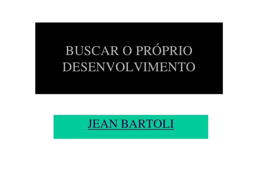 BUSCAR O PRÓPRIO DESENVOLVIMENTO       JEAN BARTOLI