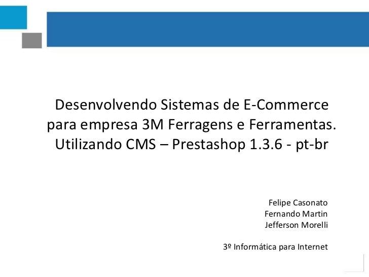Desenvolvendo Sistemas de E-Commercepara empresa 3M Ferragens e Ferramentas. Utilizando CMS – Prestashop 1.3.6 - pt-br    ...