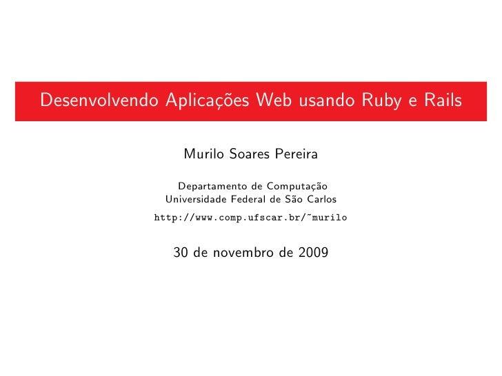 Desenvolvendo Aplica¸˜es Web usando Ruby e Rails                     co                   Murilo Soares Pereira           ...