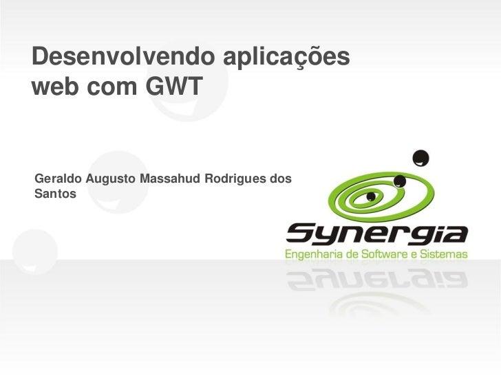 Desenvolvendo aplicaçõesweb com GWTGeraldo Augusto Massahud Rodrigues dosSantos