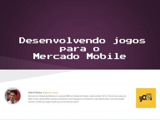Desenvolvendo jogos para o mercado mobile presentation