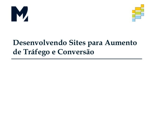 Desenvolvendo Sites para Aumento de Tráfego e Conversão