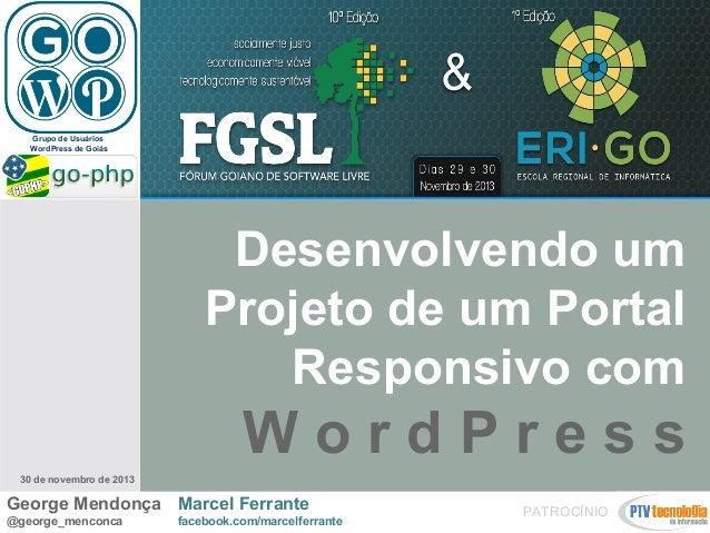 Grupo de Usuários WordPress de Goiás  Desenvolvendo um Projeto de um Portal Responsivo com  WordPress 30 de novembro de 20...