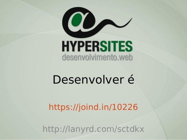 Desenvolver é https://joind.in/10226 http://lanyrd.com/sctdkx