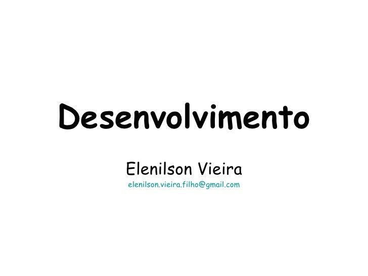 Desenvolvimento     Elenilson Vieira     elenilson.vieira.filho@gmail.com