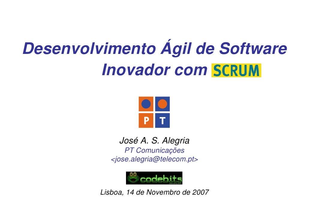 Desenvolvimento Ágil de Software          Inovador com                  José A. S. Alegria                PT Comunicações ...