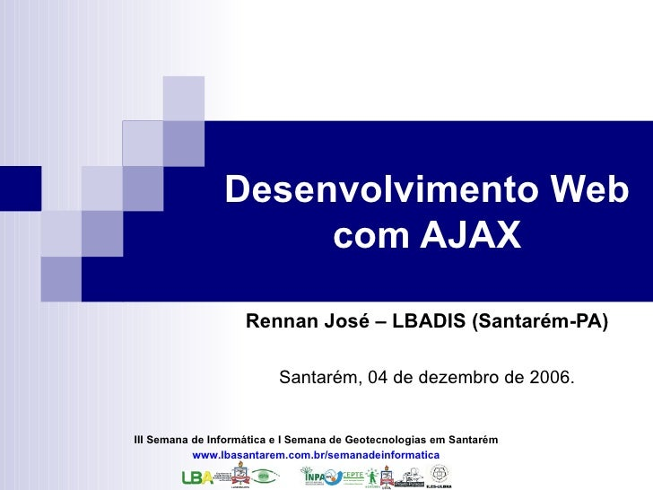 Desenvolvimento Web                     com AJAX                      Rennan José – LBADIS (Santarém-PA)                  ...