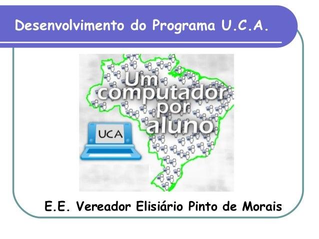 E.E. Vereador Elisiário Pinto de Morais Desenvolvimento do Programa U.C.A.