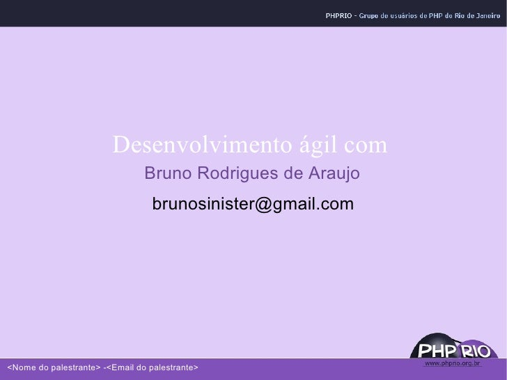 Desenvolvimento ágil com  Bruno Rodrigues de Araujo [email_address]