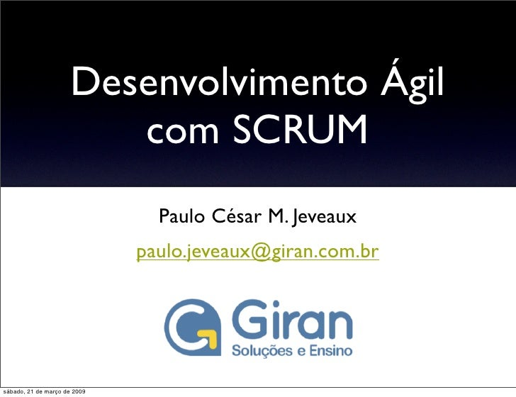 Desenvolvimento Ágil                         com SCRUM                                 Paulo César M. Jeveaux             ...