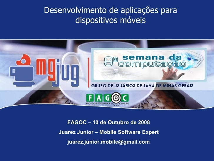 Desenvolvimento de aplicações para       dispositivos móveis      FAGOC – 10 de Outubro de 2008   Juarez Junior – Mobile S...