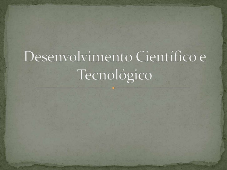 Desenvolvimento Científico e Tecnológico<br />