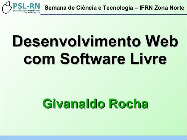 Desenvolvimento WebDesenvolvimento Web com Software Livrecom Software Livre Givanaldo RochaGivanaldo Rocha Semana de Ciênc...