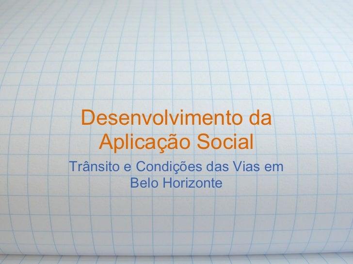 Desenvolvimento da  Aplicação SocialTrânsito e Condições das Vias em          Belo Horizonte