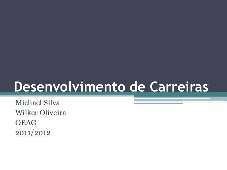 Desenvolvimento de CarreirasMichael SilvaWilker OliveiraOEAG2011/2012