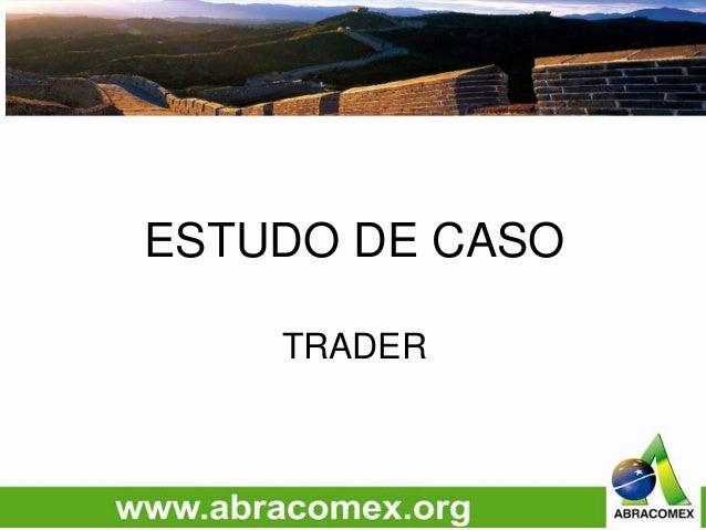 ESTUDO DE CASO TRADER