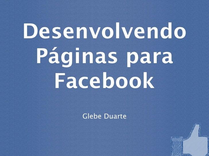Desenvolvendo Páginas para  Facebook    Glebe Duarte